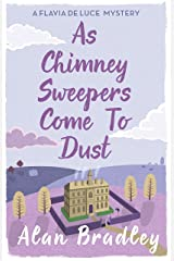 As Chimney Sweepers Come To Dust: A Flavia de Luce Mystery Book 7 Kindle Edition