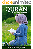 Quran: Quran for Beginners - A Step By Step Study Guide For New Muslims to Understand the Quran ( + Gift Inside )