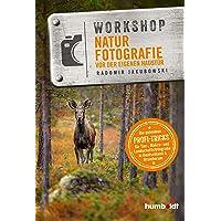 Workshop Naturfotografie vor der eigenen Haustür: Die geheimen Profi-Tricks. Tier-, Makro- und Landschaftsfotografie in…