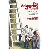 The Aristocracy of Talent: How Meritocracy Made the Modern World (English Edition)