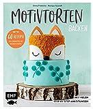 Motivtorten backen: Mit 60 Rezepten von Grundteig bis Torten für Geburtstag, Party und Hochzeit: Mit vielen Step-by-Step…