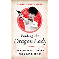 Finding the Dragon Lady: The Mystery of Vietnam's Madame Nhu (English Edition)