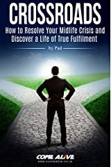 Crossroads - How to Resolve Your Midlife Crisis and Discover a Life of True Fulfilment Kindle Edition