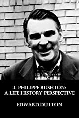 J. Philippe Rushton: A Life History Perspective Kindle Edition