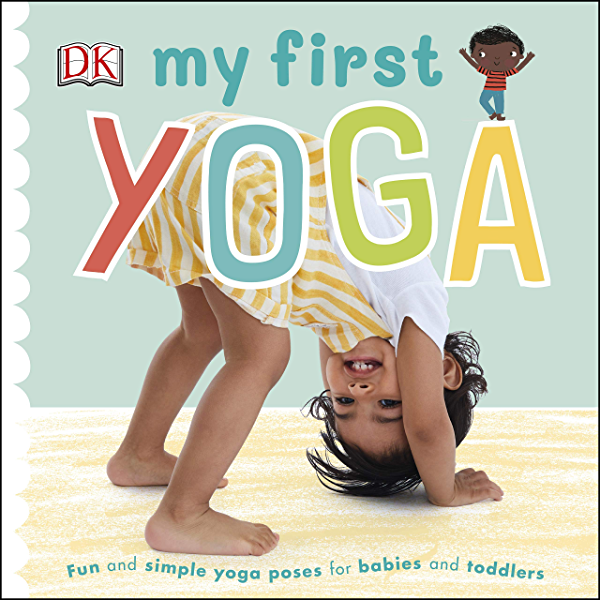 My First Yoga Fun And Simple Yoga Poses For Babies And Toddlers Ebook Dk Amazon In Kindle Store