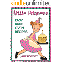 Little Princess Easy Bake Oven Recipes: 64 Fun and Easy Recipes for Girls (Little Princess Baking)
