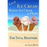 A to Z Ice Cream Making Ice Cream at Home for Total Beginners