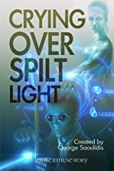 Crying Over Spilt Light: A God Complex Sci-Fi Story (Hire a Muse Book 1) Kindle Edition