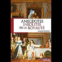 Anecdotes insolites de la royauté: Anecdotes historiques