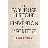 La Fabuleuse Histoire de l'invention de l'écriture