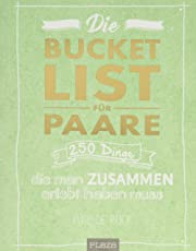 Die Bucket List für Paare: 250 Dinge, die man zusammen erlebt haben muss