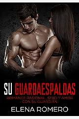 Su Guardaespaldas: Romance Pasional, Sexo y Amor con su Guardián (Novela Romántica y Erótica) Versión Kindle