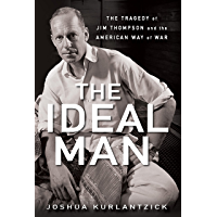 The Ideal Man: The Tragedy of Jim Thompson and the American Way of War (English Edition)
