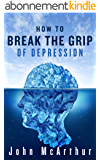 How to Break the Grip of Depression: Read How Robert Declared War On Depression ... And Beat It! (English Edition)