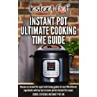 Instant Pot Ultimate Cooking Time Guide: Become an Instant Pot expert with timing guides for over 300 different ingredients w