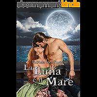 La luna e il mare (Romantic Pirates Vol. 2) (Italian Edition)
