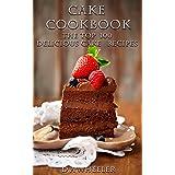 CAKE COOKBOOK: The Top 100 Cake Recipes: cake recipes, cake cookbook, cake, cake recipe, cake recipe book, delicious cake rec