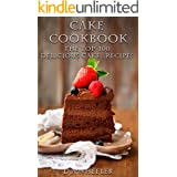 CAKE COOKBOOK: The Top 100 Cake Recipes: cake recipes, cake cookbook, cake, cake recipe, cake recipe book, delicious cake rec