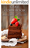 CAKE COOKBOOK: The Top 100 Cake Recipes: cake recipes, cake cookbook, cake, cake recipe, cake recipe book, delicious…