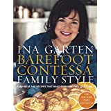 Barefoot Contessa Family Style: Easy Ideas and Recipes That Make Everyone Feel Like Family: A Cookbook