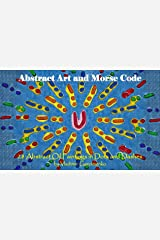 Abstract Art and Morse Code: 28 Abstract Oil Paintings in Dots and Dashes (VG Art Series) Kindle Edition