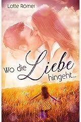 Wo die Liebe hingeht ... Kindle Ausgabe