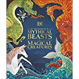 The Book of Mythical Beasts and Magical Creatures: Meet your favourite monsters, fairies, heroes, and tricksters from all aro