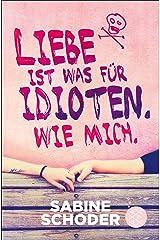 Liebe ist was für Idioten. Wie mich. Kindle Ausgabe