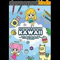 Apprendre à dessiner Kawaii: Apprenez à dessiner plus de 100 dessins super mignons - animaux, chibi, objets, fleurs…
