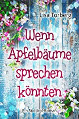 Wenn Apfelbäume sprechen könnten: Ein Südtirol-Roman Kindle Ausgabe