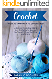Crochet: A Complete Step by Step Guide to Learn Crocheting the Quick & Easy Way with Picture illustrations and Patterns.