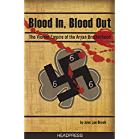 Blood In, Blood Out: The Violent Empire of the Aryan Brotherhood (English Edition)