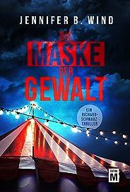 Die Maske der Gewalt (Ein Richard-Schwarz-Thriller 1)