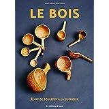 LE BOIS - L'ART DE SCUPLTER A LA SUEDOISE