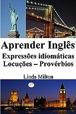 Aprender Inglês: Expressões idiomáticas ‒ Locuções ‒ Provérbios (Portuguese Edition)