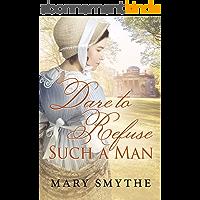 Dare to Refuse Such a Man: A Pride & Prejudice Variation (English Edition)