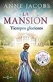 La mansión. Tiempos gloriosos (Spanish Edition)