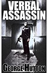 Verbal Assassin: Learn The Language Patters of Self Defense And Never Be Insulted, Manipulated or Taken Advantage of Ever Again Kindle Edition