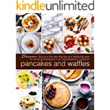 Pancakes and Waffles: Discover Delicious Pancake Recipes and Waffle Recipes for Amazing Breakfasts in an asy Breakfast Cookbo