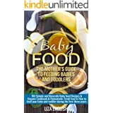 Baby food: The Mother's Guide to Feeding Babies and Toddlers: 100 Simple and Naturally Baby Food Recipes & Organic Cookbook &