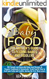 Baby food: The Mother's Guide to Feeding Babies and Toddlers: 100 Simple and Naturally Baby Food Recipes & Organic…