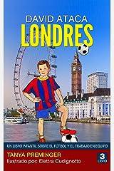 David ataca Londres: Un libro infantil sobre el fútbol y el trabajo en equipo (David quiere ser Messi nº 3) (Spanish Edition) Formato Kindle