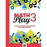 Math play. Attività di matematica per l'ingresso alla scuola superiore. Per la Scuola media: 3