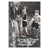 Penguin Modern Classics: The Road to Wigan Pier: George Orwell
