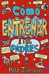 Cómo entrenar a tus padres (Castellano - A PARTIR DE 12 AÑOS - NARRATIVA - Mis padres y yo) Versión Kindle