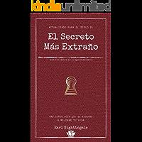 El secreto más extraño: Una corta guía que te ayudará a mejorar tu vida (Spanish Edition)