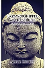 Last Worshipper at the Shrine: and other stories Kindle Edition