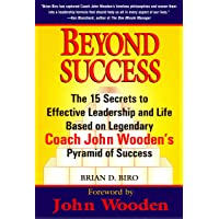 Beyond Success: The 15 Secrets to Effective Leadership and Life Based on Legendary Coach John Wooden's Pyramid of…