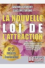 La Nouvelle Loi D'Attraction: Comment pratiquer la loi de l'attraction et transformer vos rêves en objectifs concrets et réalisables (French Edition) Formato Kindle