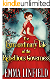 The Extraordinary Tale of the Rebellious Governess: A Historical Regency Romance Novel (English Edition)